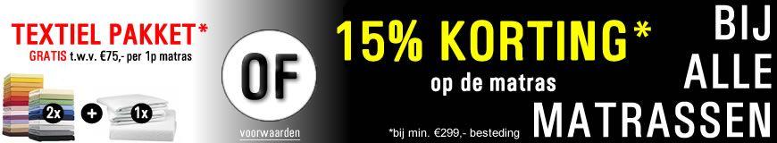 Op al onze matrassen 15% korting of een textiel pakket t.a.v. 75 euro!